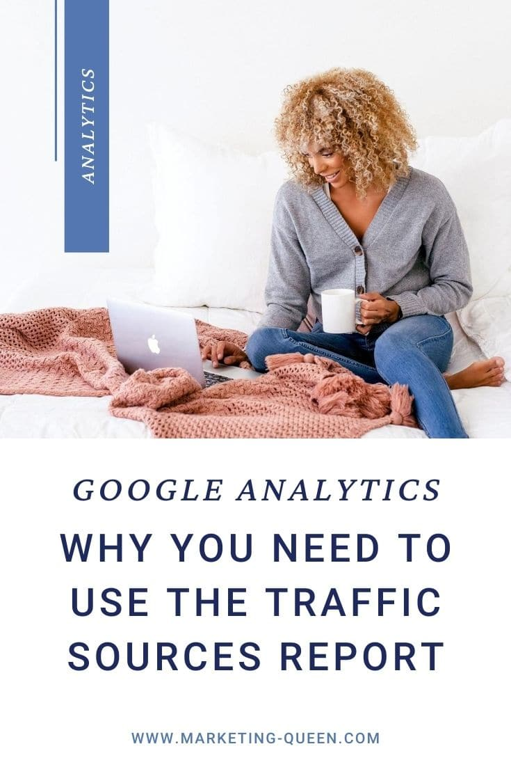 "Woman on her laptop. Text overlay states, ""Google Analytics: Why You Need to Use the Traffic Sources Report"""